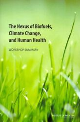 Nexus of Biofuels, Climate Change, and Human Health : Workshop Summary, Paper...