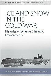 Ice and Snow in the Cold War : Histories of Extreme Climatic Environments, Ha...