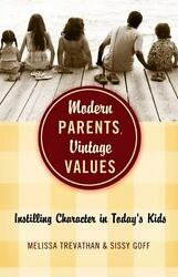 Modern Parents Vintage Values : Instilling Character in Today#x27;s