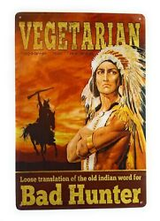 Vegetarian is Indian for bad hunter . Eat Beef. Funny Tin Sign
