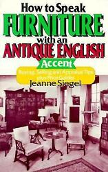 How To Speak Furniture With An Antique English Accent Buying Selling And Appr