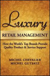 Luxury Retail Management : How the World's Top Brands Provide Quality Product an