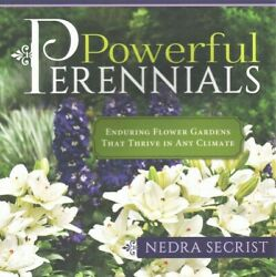 Powerful Perennials : Enduring Flower Gardens That Thrive in Any Climate, Pap...