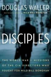 Disciples The World War Ii Missions Of The Cia Directors Who Fought For - Good