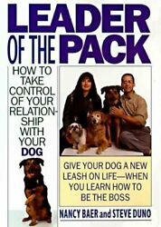 Leader of the Pack : How to Take Control of Your Relationship With Your Dog ...