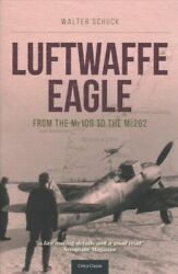 Luftwaffe Eagle From The Me 109 To The Me 262 Paperback By Schuck Walter...