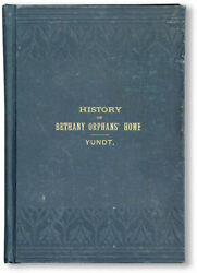 Yundt History Of Bethany Orphan's Home In Womelsdorf Pa 1st Ed 1888 [near Fine]