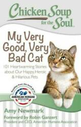 Chicken Soup for the Soul: My Very Good Very Bad Cat: 101 Heartwarming S GOOD