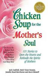 Chicken Soup for the Mother#x27;s Soul: 101 Stories to Open the Hearts a VERY GOOD