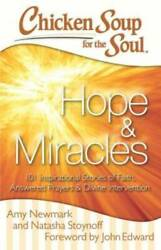 Chicken Soup for the Soul: Hope amp; Miracles: 101 Inspirational Stories of GOOD