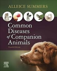 Common Diseases Of Companion Animals, Paperback By Summers, Alleice, Brand Ne...