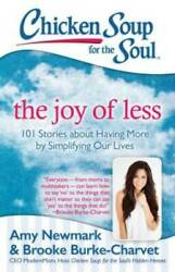 Chicken Soup for the Soul: The Joy of Less: 101 Stories about Having More GOOD
