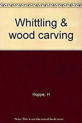 Whittling And Wood Carving By Hoppe H.