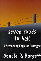 Seven Roads To Hell A Screaming Eagle At Bastogne Hardcover Donald R. Burgett