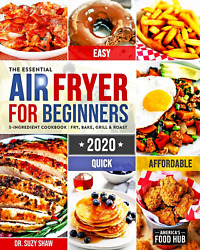 The Essential Air Fryer Cookbook For Beginners 2020 5-ingredient Affordable Q