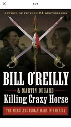 Killing Crazy Horse: The Merciless Indian Wars in America by Bill O#x27;reilly New