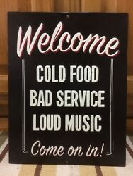 Welcome Closed Open Cold Food Bad Service Business Hours Loud Music Metal Bar