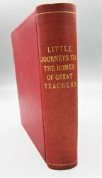 Little Journeys To The Homes Of Great Teachers By Elbert Hubbard 1908
