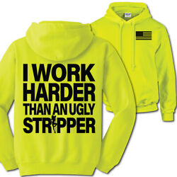 I Work Harder Than An Ugly Stripper His Vis Work Hoodie S 3X funny sarcastic $38.00