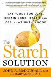 The Starch Solution Eat The Foods You Love Regain Your Health And Lose - Good