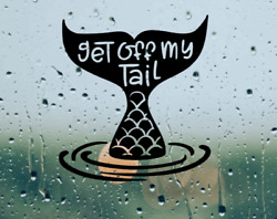 Get Off My Tail Mermaid Decal Sticker