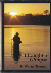 I Caught A Glimpse Wayne Thomas 2019 Special Edition 26/30 Fishing Book