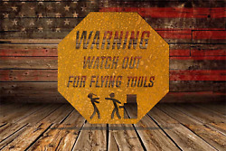 Watch Out For Flying Tools Wall Art Sign Steel Metal Rustic Shop Garage Truck Tx