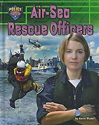 Air-sea Rescue Officers Police Search And Rescue Hardcover Kevin Blake