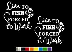 2 Live To Fish Forced Work Vinyl Decal Set Custom Size Color For Cars Trucks