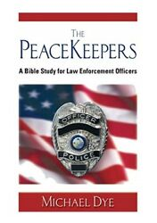 The Peacekeepers A Bible Study For Law Enforcement Officers By Michael Dye 20