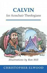 Calvin for Armchair Theologians Paperback by Elwood Christopher; Hill Ron ... $18.04
