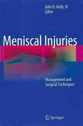 Meniscal Injuries Management And Surgical Techniques Hardcover By Kelly J...