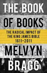 Book Of Books The Radical Impact Of The King James Bible 1611-2011 - Very Good