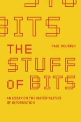 The Stuff of Bits: An Essay on the Materialities of Information The MIT Press