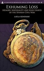 Exhuming Loss Memory, Materiality, And Mass Graves Of The Spanish Civil War...