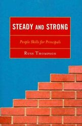 Steady And Strong People Skills For Principals, Paperback By Thompson, Russ...