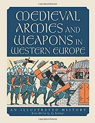 Medieval Armies And Weapons In Western Europe An Illustrated History