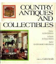 Country Antiques And Collectibles How To Find Them--where To Buy Them--how...
