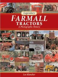 Legendary Farmall Tractors A Photographic History Klancher Lee Hardcover Used