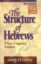 The Structure Of Hebrews A Text-linguistic Analysis [biblical Studies Library]
