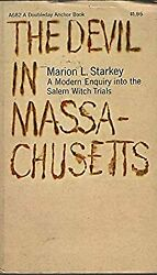 The Devil In Massachusetts. A Modern Enquiry Into The Salem Witch Trials.