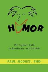 Humor The Lighter Path To Resilience And Health - Paperback - Very Good