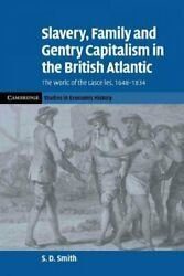 Slavery, Family, And Gentry Capitalism In The British Atlantic The World Of...