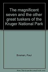 The Magnificent Seven And The Other Great Tuskers Of The Kruger National Park...