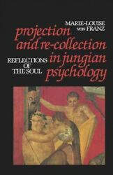Projection and Re Collection in Jungian Psychology : Reflections of the Soul...