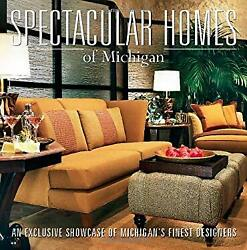 Spectacular Homes Of Michigan An Exclusive Showcase Of Michigan