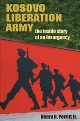 Kosovo Liberation Army The Inside Story Of An Insurgency, Hardcover By Perr...