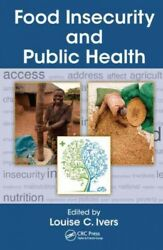 Food Insecurity And Public Health Hardcover By Ivers Louise C. Edt Brand...