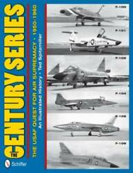 The Century Series The Usaf Quest For Air Supremacy 1950-1960 F-10 - Very Good