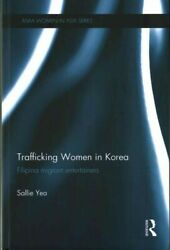 Trafficking Women In Korea Filipina Migrant Entertainers Hardcover By Yea...